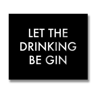 Let The Drinking Be Gin Metalic Detail Plaque