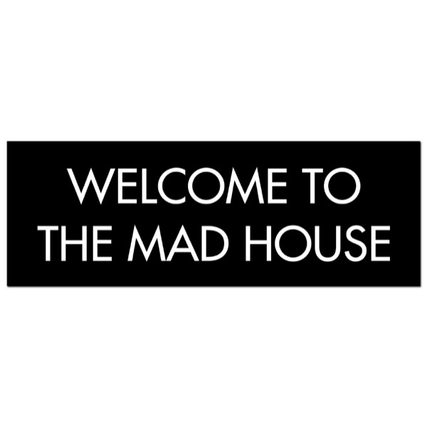 Welcome To The Mad House Silver Foil Plaque